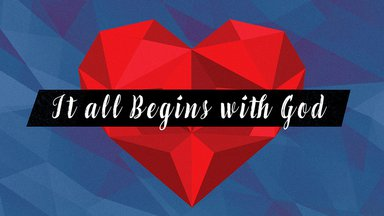 It all Begins with God