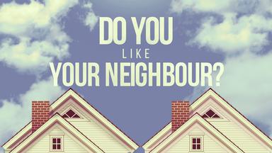 Do You Like Your Neighbour?