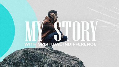 My Story with Spiritual Indifference