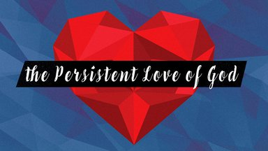 The Persistent Love of God