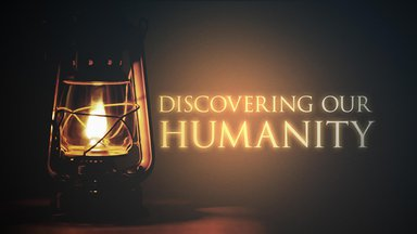 Discovering our Humanity