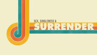 Sex, Singleness and Surrender