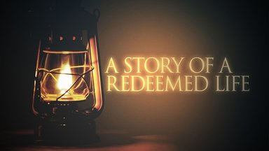 A Story of a Redeemed Life