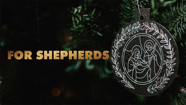 For Shepherds - For Unto Us