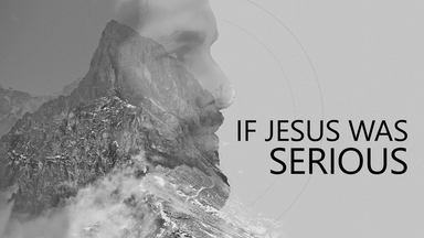 If Jesus Was Serious