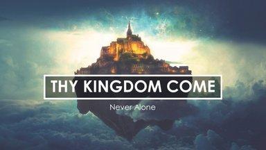 Never Alone - Thy Kingdom Come