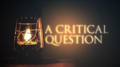 A Critical Question