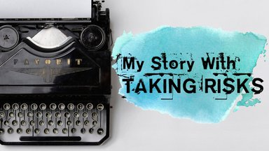 My Story with Taking Risks