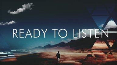 Ready to Listen