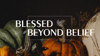 Blessed Beyond Belief